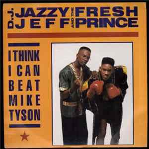 D.J. Jazzy Jeff And The Fresh Prince - I Think I Can Beat Mike Tyson